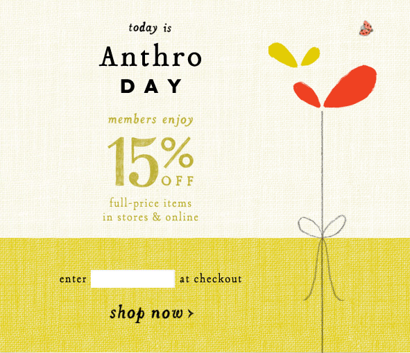 Anthro Day Is Here! Save 15% Off Your Purchase, TODAY ONLY